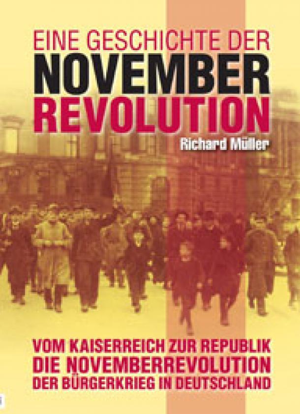 Richard Müller: Eine Geschichte der Novemberrevolution