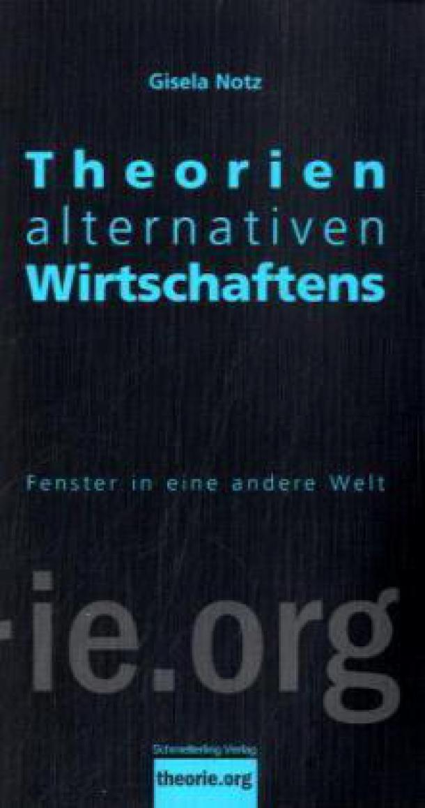 Gisela Notz: Theorien alternativen Wirtschaftens - Fenster in eine andere Welt