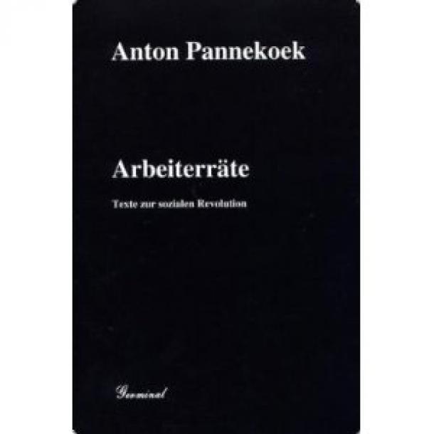 Anton Pannekoek: Arbeiterräte - Texte zur sozialen Revolution
