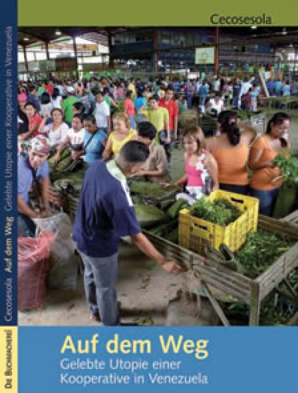 Auf dem Weg. Gelebte Utopie einer Kooperative in Venezuela.