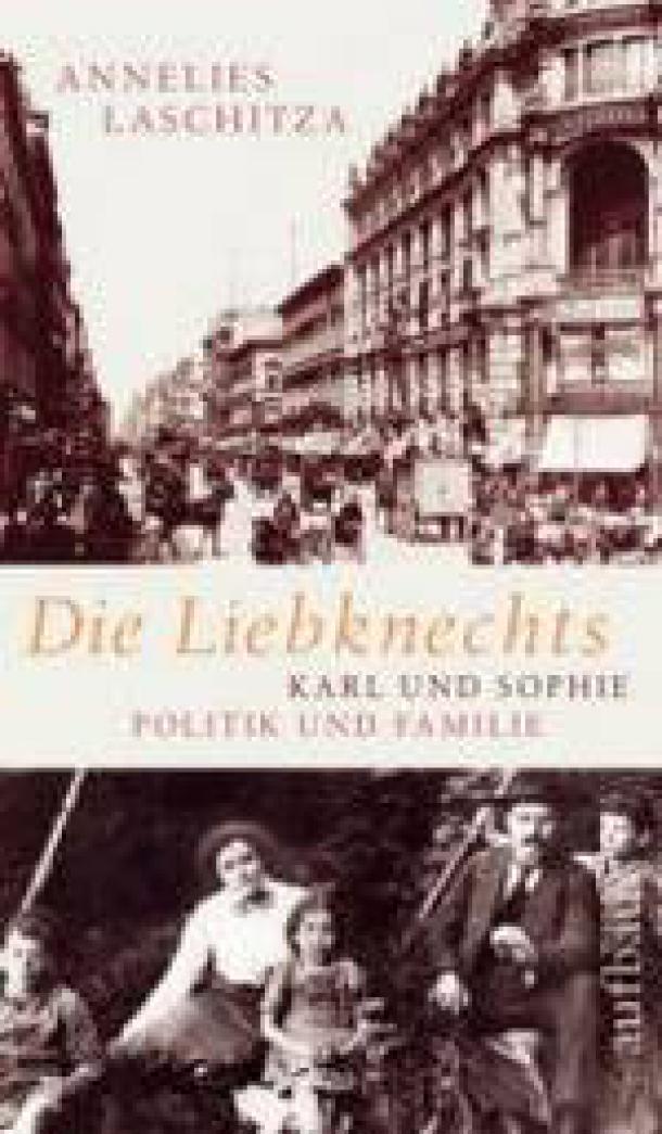 Annelies Laschitza:  Die Liebknechts. Karl und Sophie - Politik und Familie