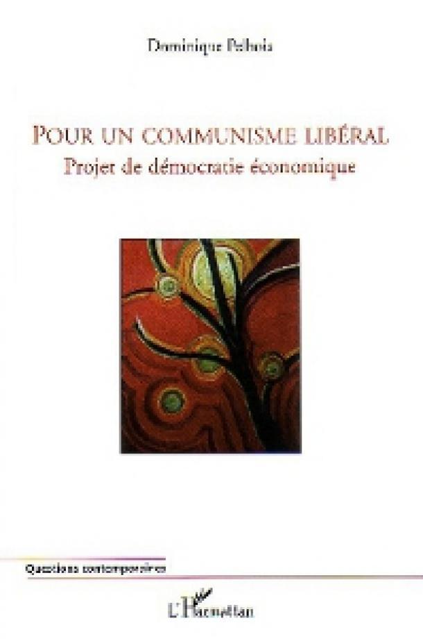 Pour un communisme libéral – Dominique Pelbois