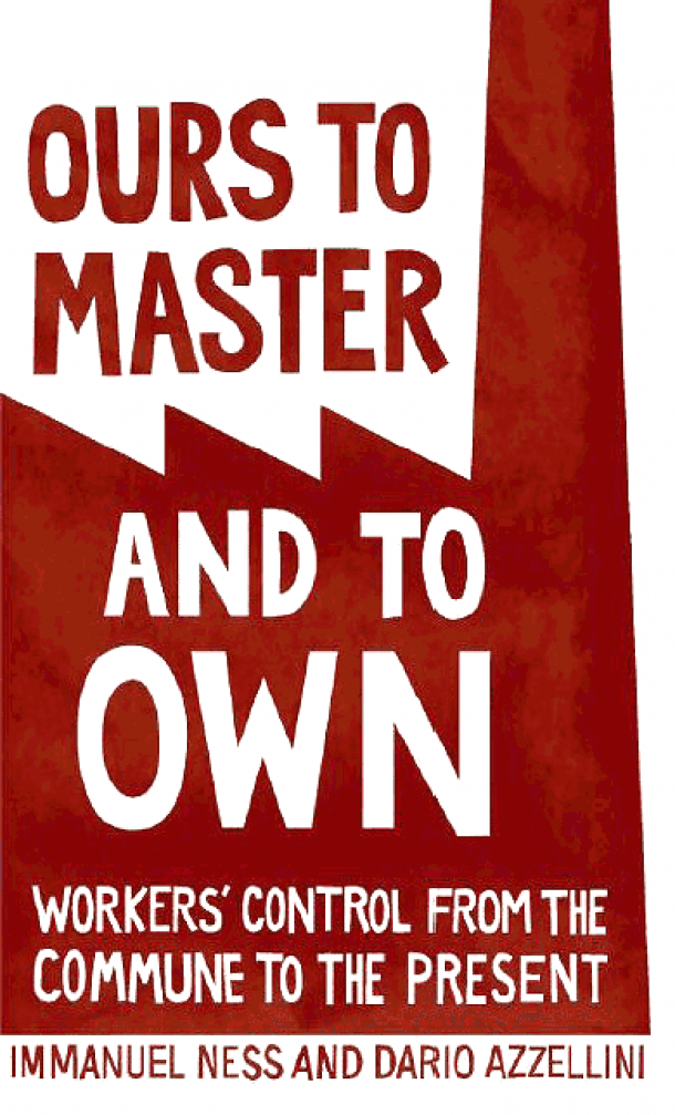 "Book Review: ""Ours to Master and to Own: Workers' Control from the Commune to the Present"""